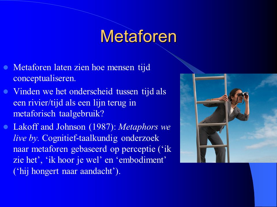 Metaforen Metaforen laten zien hoe mensen tijd conceptualiseren.