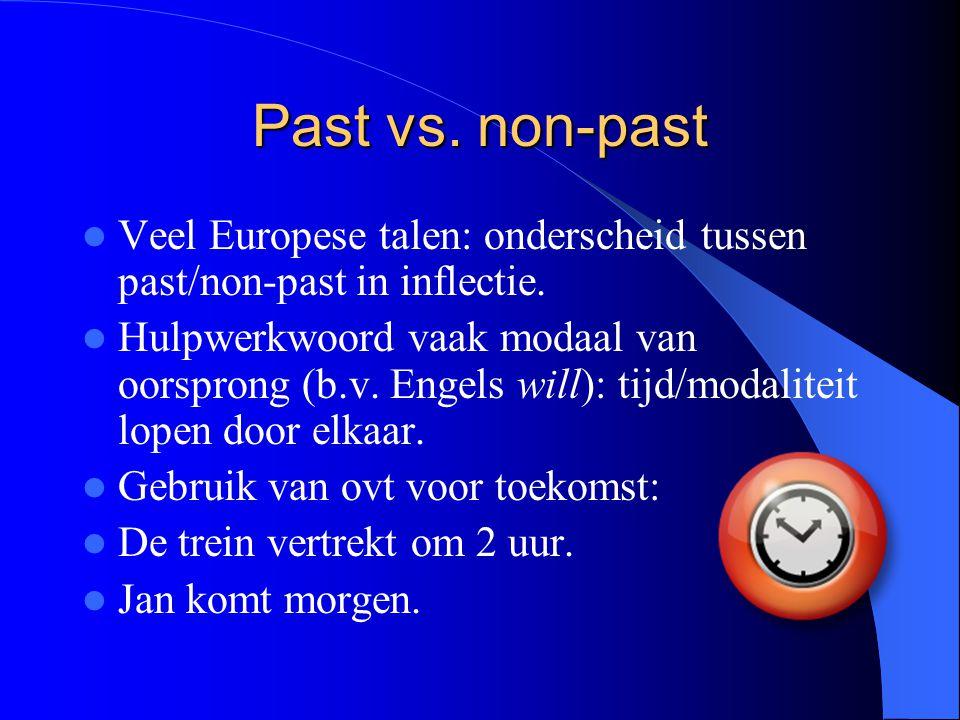 Past vs. non-past Veel Europese talen: onderscheid tussen past/non-past in inflectie.