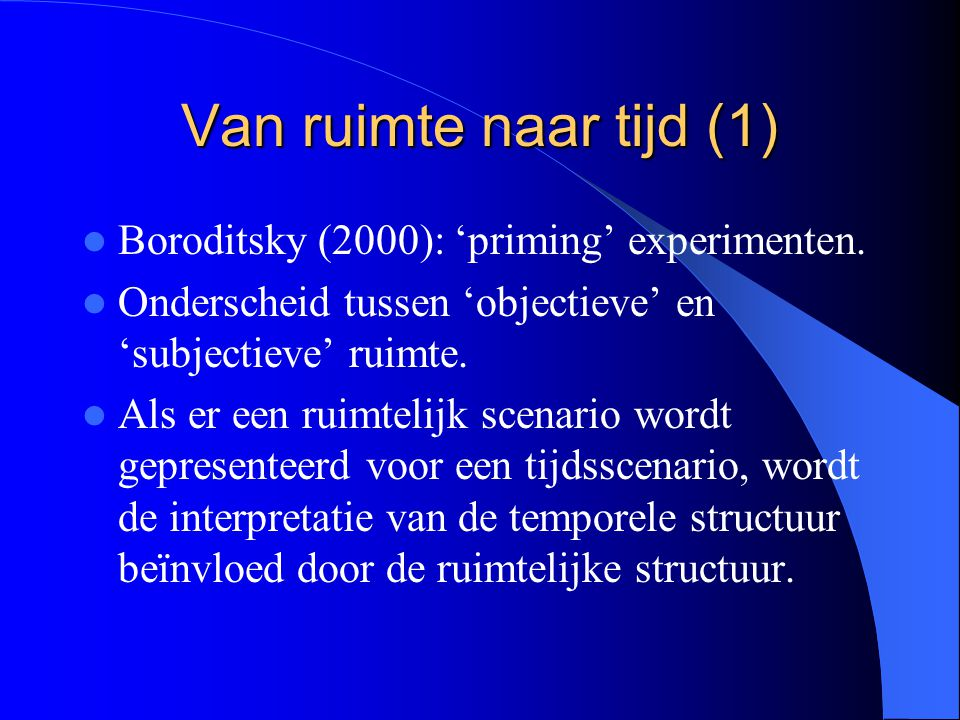 Van ruimte naar tijd (1) Boroditsky (2000): 'priming' experimenten.