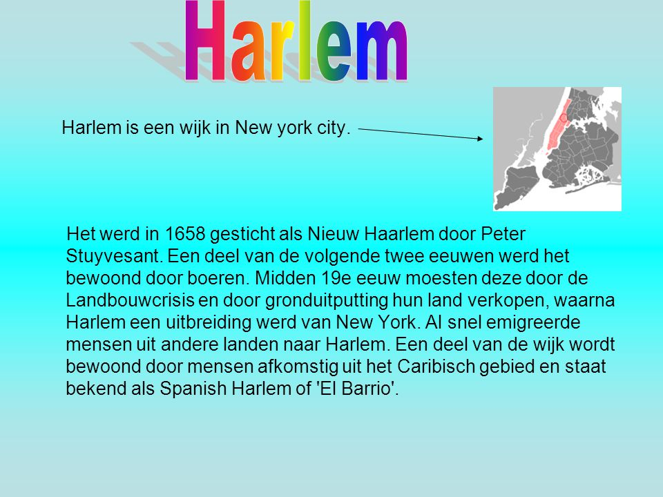 Harlem Harlem is een wijk in New york city.