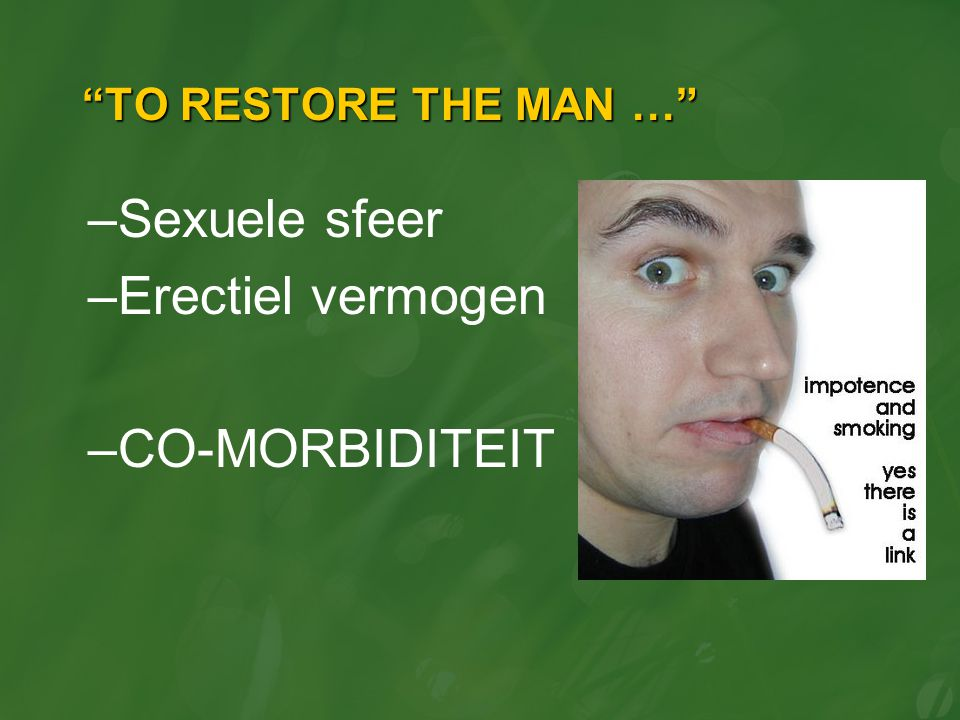 TO RESTORE THE MAN … Sexuele sfeer Erectiel vermogen CO-MORBIDITEIT