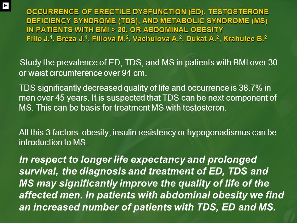 OCCURRENCE OF ERECTILE DYSFUNCTION (ED), TESTOSTERONE DEFICIENCY SYNDROME (TDS), AND METABOLIC SYNDROME (MS) IN PATIENTS WITH BMI > 30, OR ABDOMINAL OBESITY Fillo J.1, Breza J.1, Fillova M.2, Vachulova A.2, Dukat A.2, Krahulec B.2