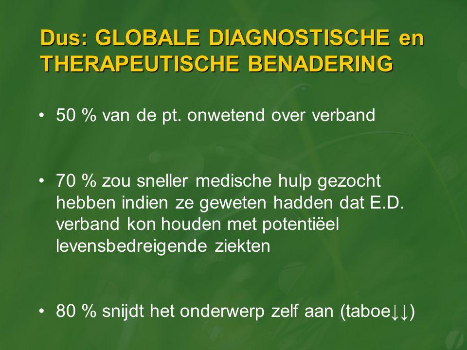 Dus: GLOBALE DIAGNOSTISCHE en THERAPEUTISCHE BENADERING