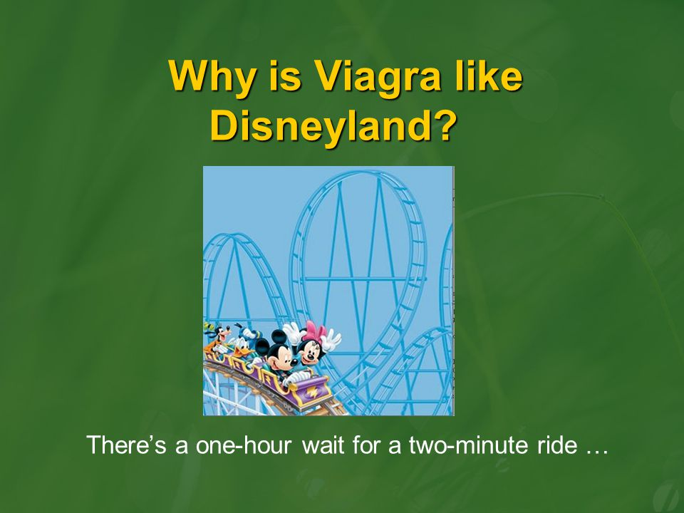 Why is Viagra like Disneyland