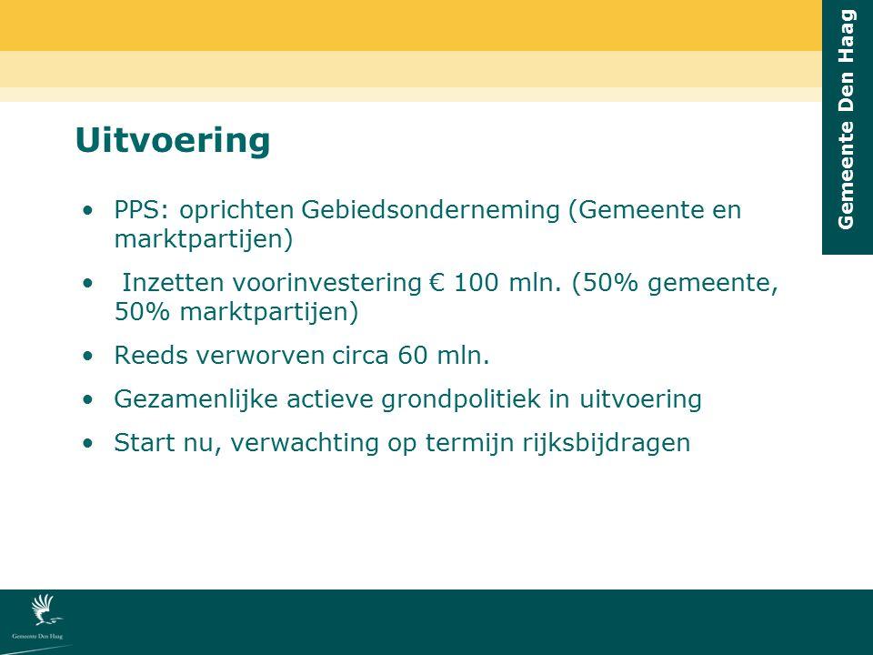 Uitvoering PPS: oprichten Gebiedsonderneming (Gemeente en marktpartijen) Inzetten voorinvestering € 100 mln. (50% gemeente, 50% marktpartijen)