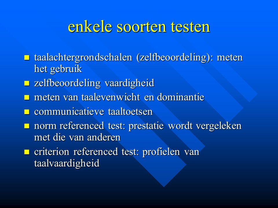 enkele soorten testen taalachtergrondschalen (zelfbeoordeling): meten het gebruik. zelfbeoordeling vaardigheid.