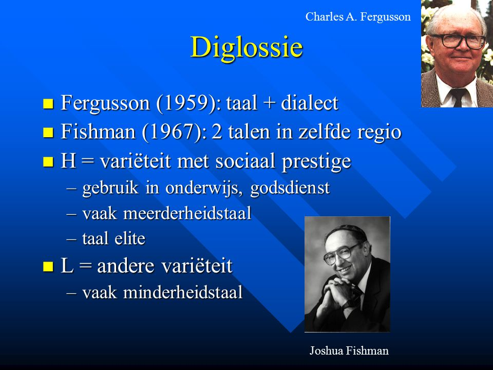 Diglossie Fergusson (1959): taal + dialect