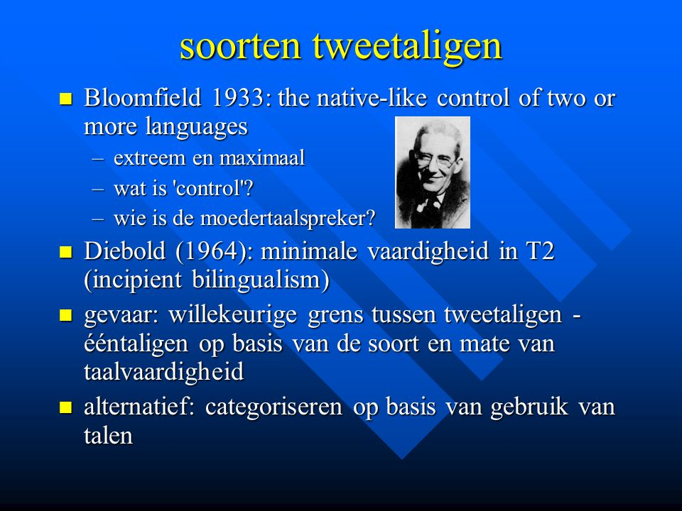 soorten tweetaligen Bloomfield 1933: the native-like control of two or more languages. extreem en maximaal.