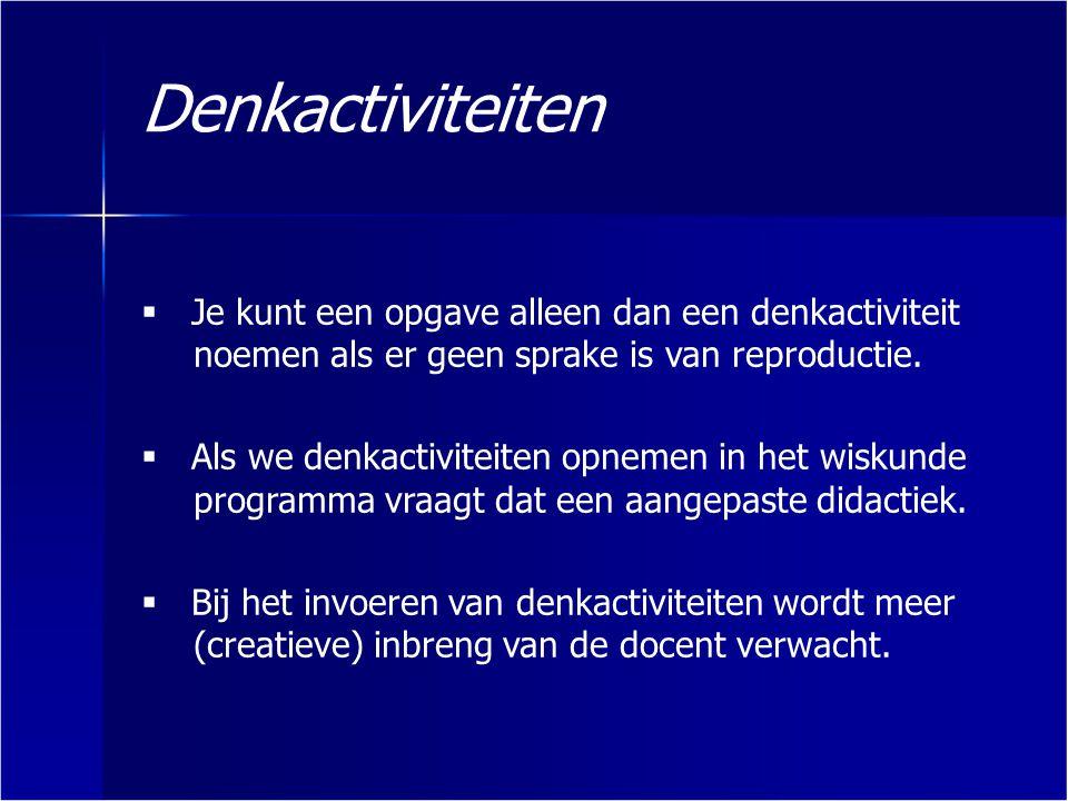 Denkactiviteiten Je kunt een opgave alleen dan een denkactiviteit noemen als er geen sprake is van reproductie.