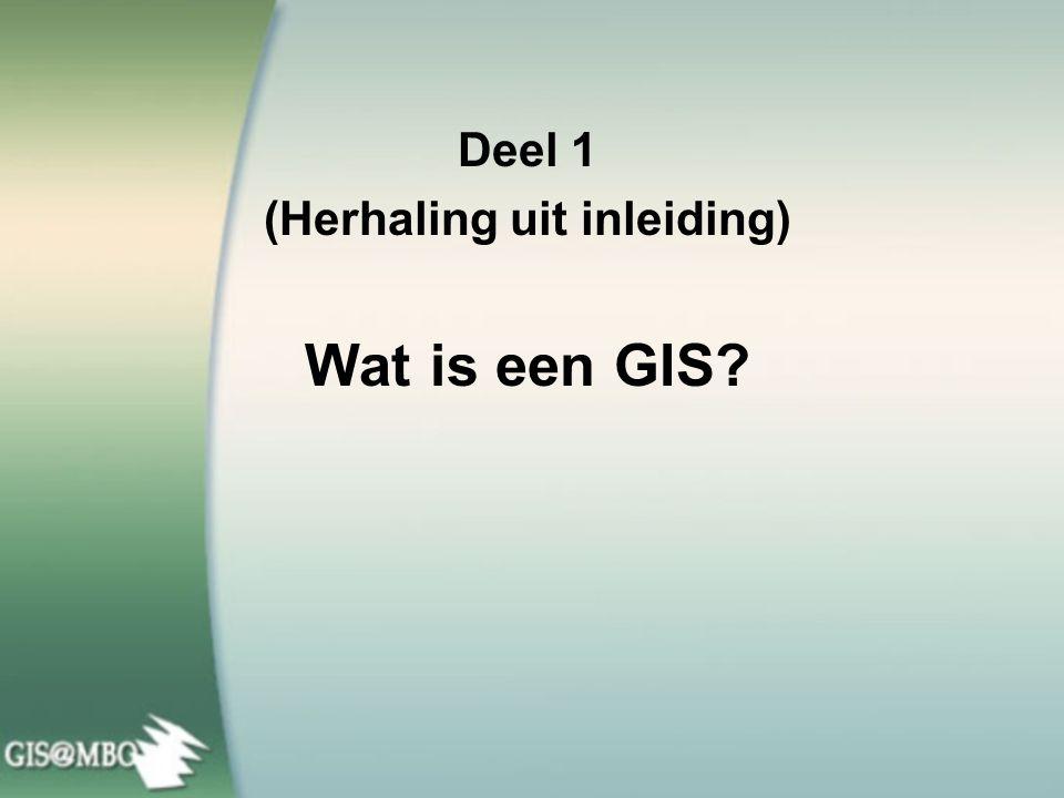 Deel 1 (Herhaling uit inleiding) Wat is een GIS