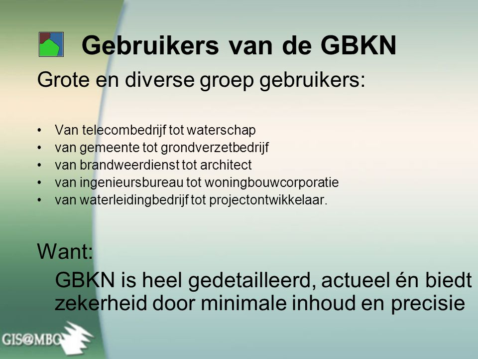 Gebruikers van de GBKN Grote en diverse groep gebruikers: Want: