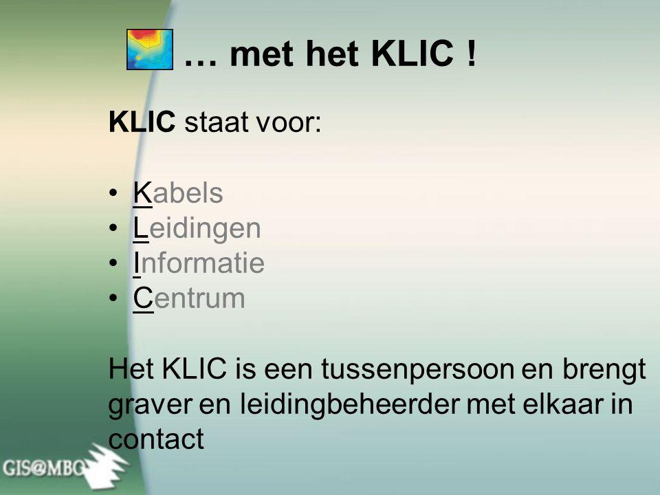 … met het KLIC ! KLIC staat voor: Kabels Leidingen Informatie Centrum