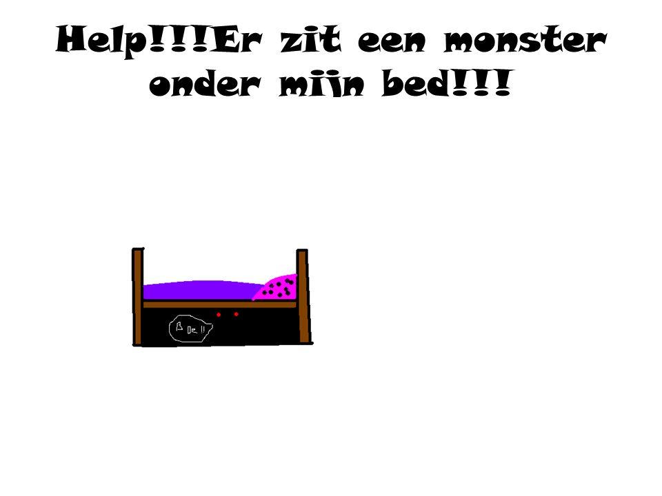 Help!!!Er zit een monster onder mijn bed!!!