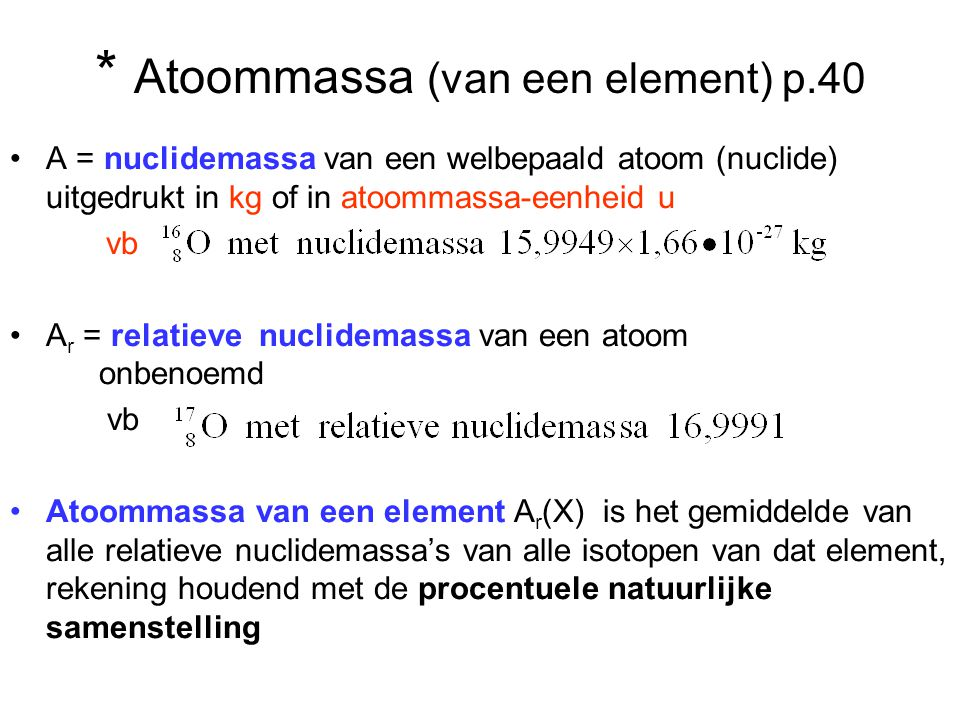* Atoommassa (van een element) p.40
