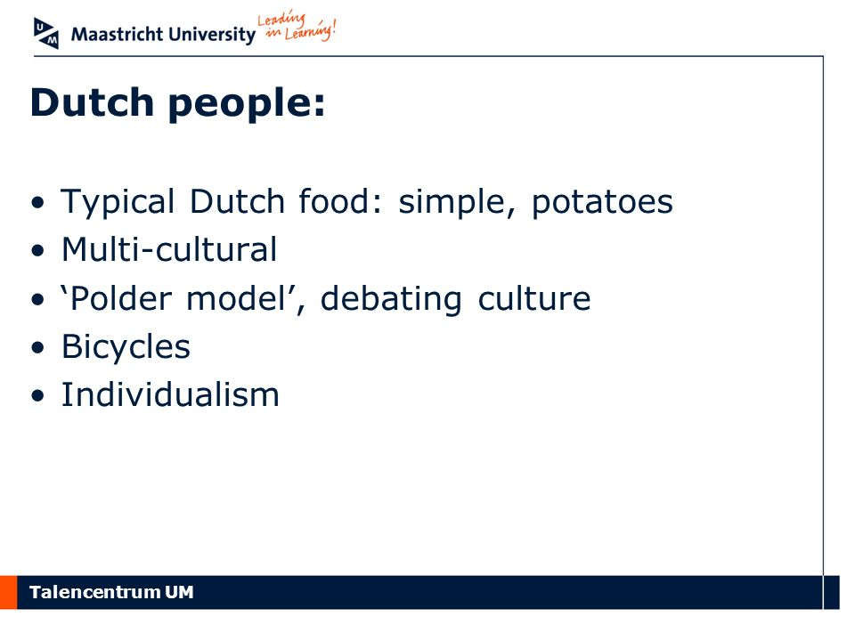 Dutch people: Typical Dutch food: simple, potatoes Multi-cultural