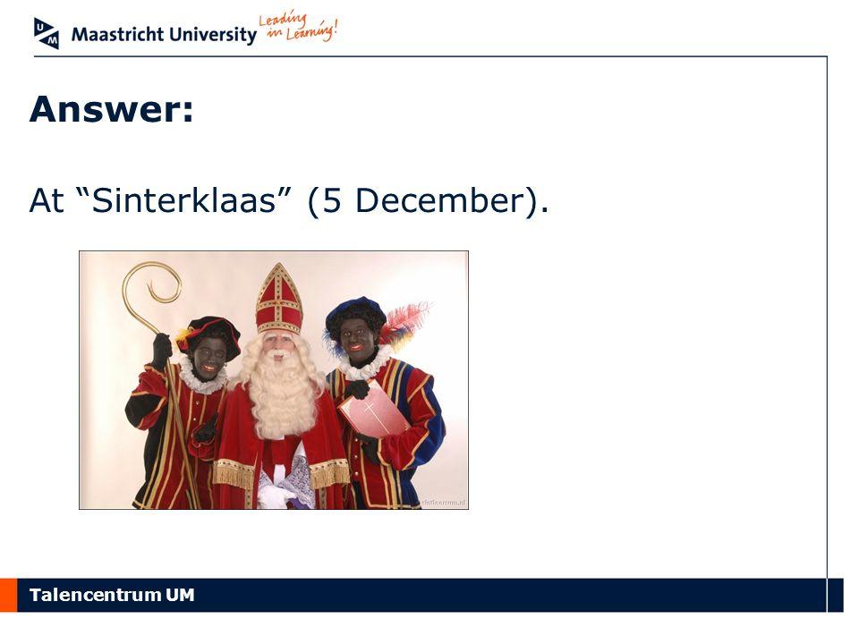 Answer: At Sinterklaas (5 December).