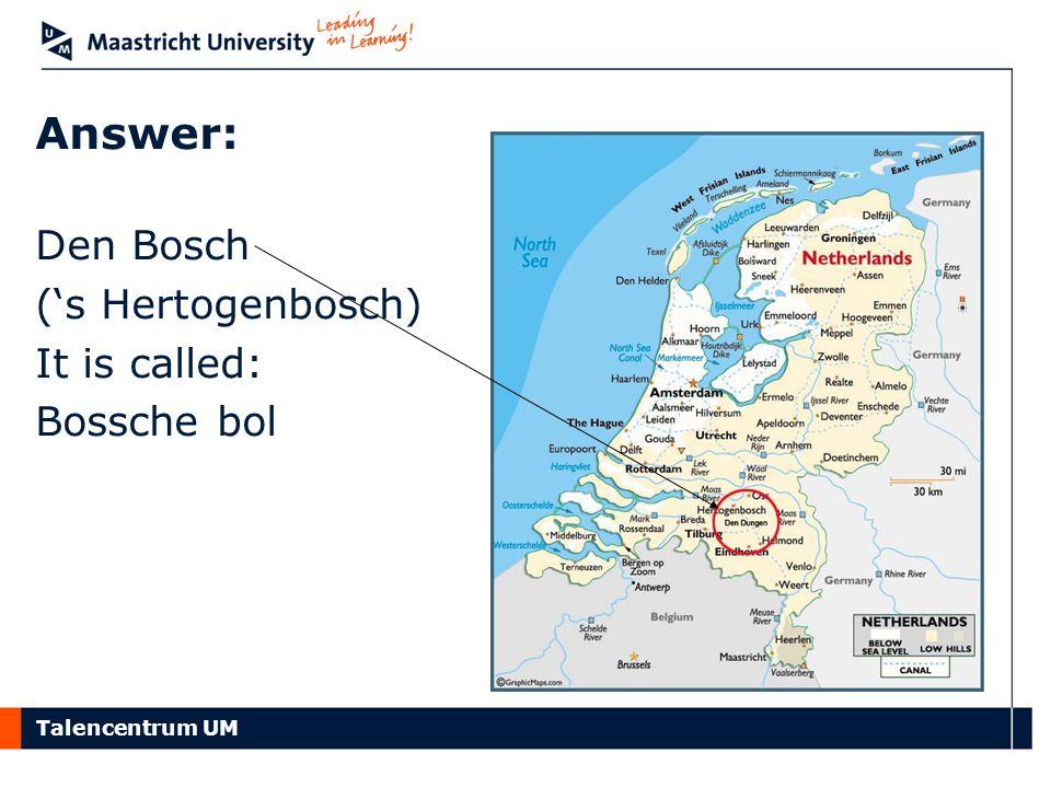 Answer: Den Bosch ('s Hertogenbosch) It is called: Bossche bol