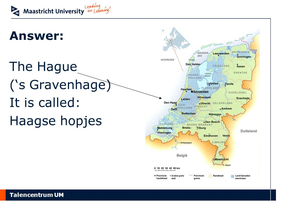 The Hague ('s Gravenhage) It is called: Haagse hopjes Answer: