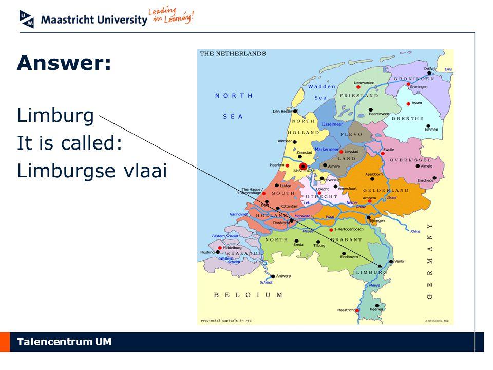 Answer: Limburg It is called: Limburgse vlaai