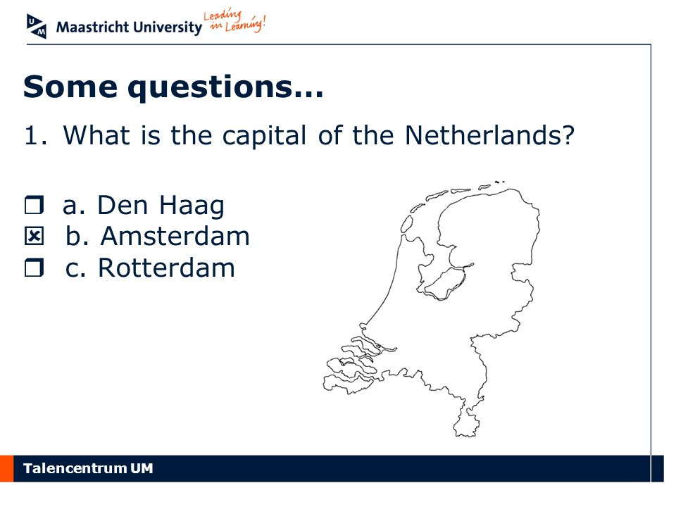 Some questions… What is the capital of the Netherlands a. Den Haag