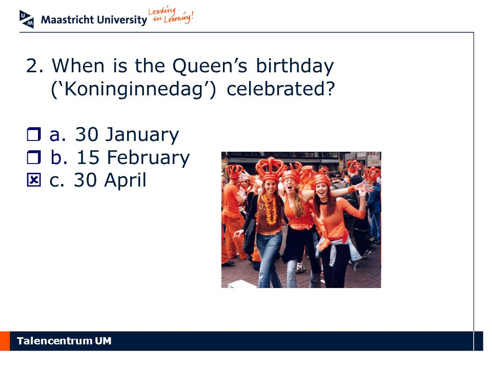 2. When is the Queen's birthday ('Koninginnedag') celebrated