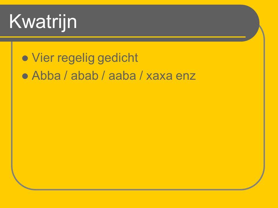Kwatrijn Vier regelig gedicht Abba / abab / aaba / xaxa enz