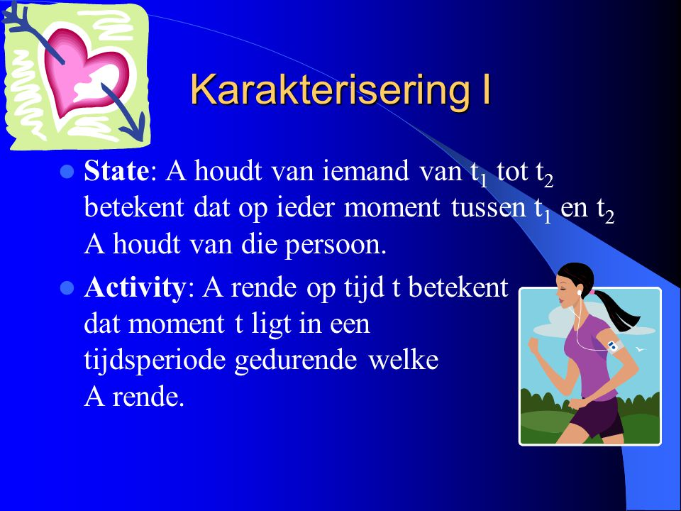 Karakterisering I State: A houdt van iemand van t1 tot t2 betekent dat op ieder moment tussen t1 en t2 A houdt van die persoon.