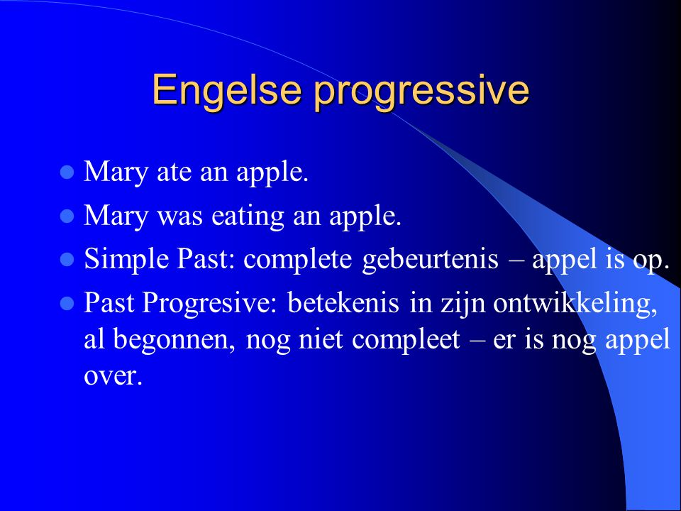 Engelse progressive Mary ate an apple. Mary was eating an apple.