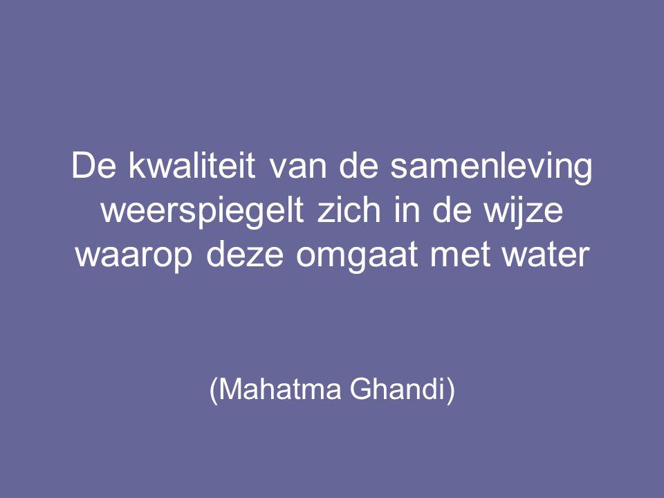 De kwaliteit van de samenleving weerspiegelt zich in de wijze waarop deze omgaat met water
