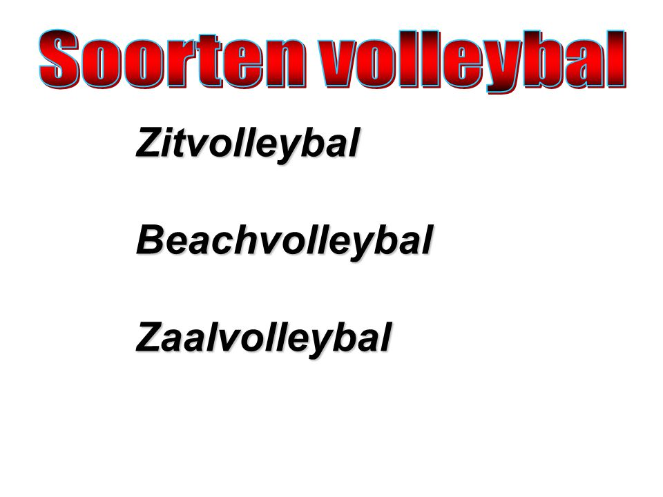 Soorten volleybal Zitvolleybal Beachvolleybal Zaalvolleybal