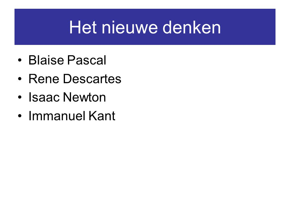 Het nieuwe denken Blaise Pascal Rene Descartes Isaac Newton