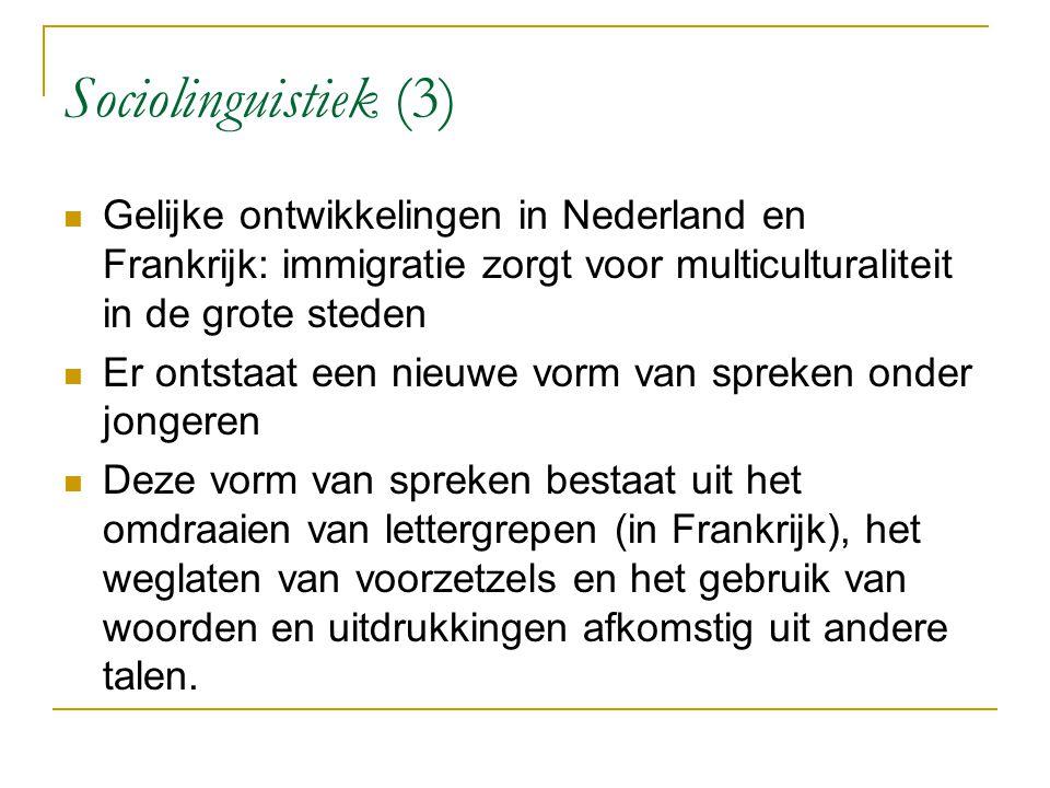 Sociolinguistiek (3) Gelijke ontwikkelingen in Nederland en Frankrijk: immigratie zorgt voor multiculturaliteit in de grote steden.