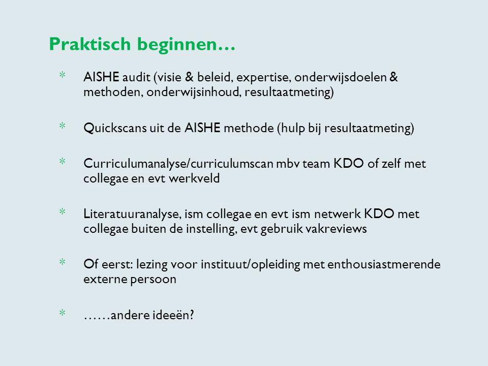 Praktisch beginnen… * AISHE audit (visie & beleid, expertise, onderwijsdoelen & methoden, onderwijsinhoud, resultaatmeting)