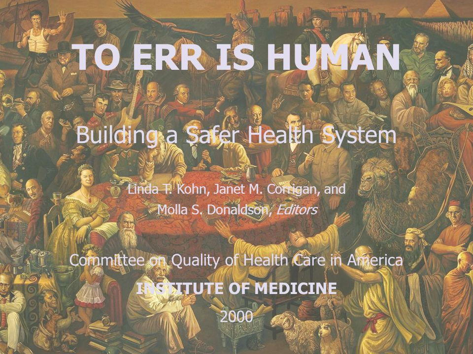 TO ERR IS HUMAN Building a Safer Health System