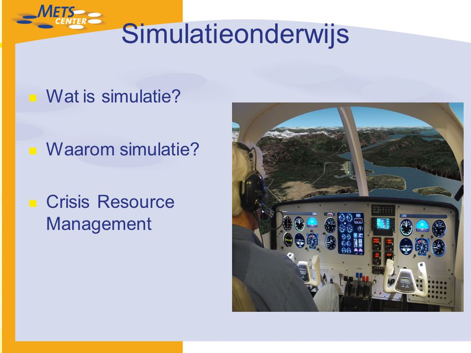Simulatieonderwijs Wat is simulatie Waarom simulatie