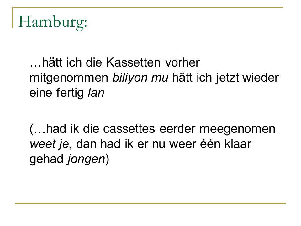 Hamburg: …hätt ich die Kassetten vorher mitgenommen biliyon mu hätt ich jetzt wieder eine fertig lan.