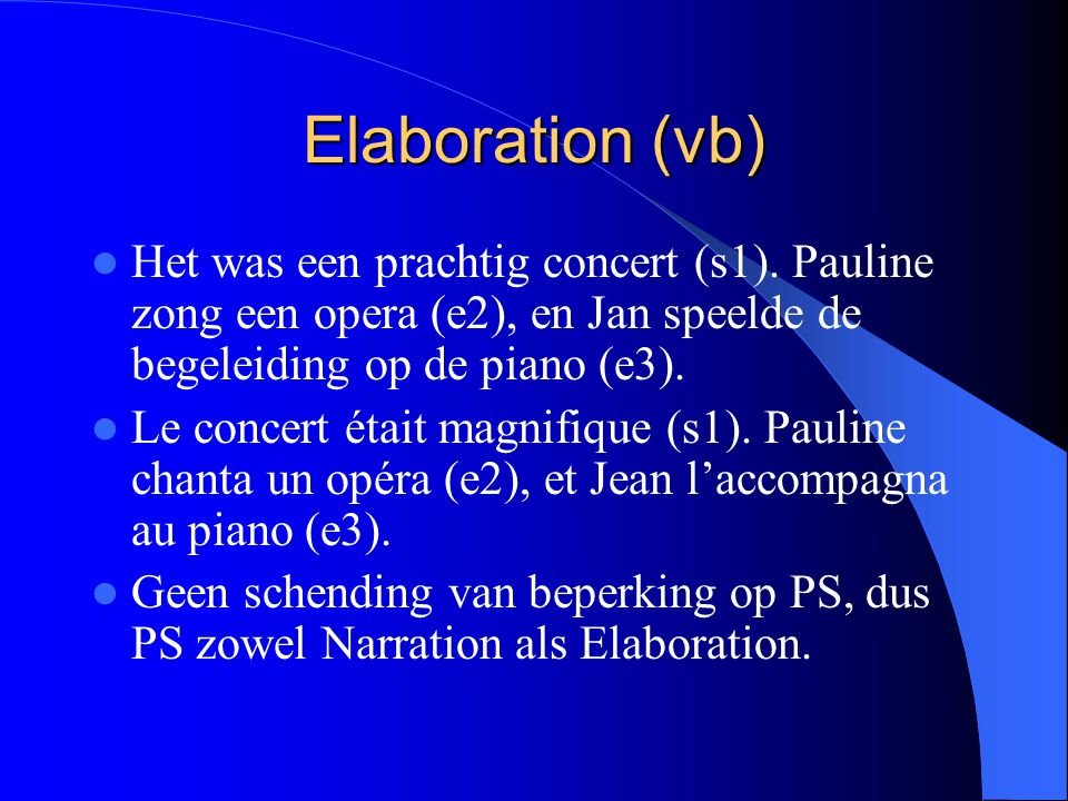 Elaboration (vb) Het was een prachtig concert (s1). Pauline zong een opera (e2), en Jan speelde de begeleiding op de piano (e3).