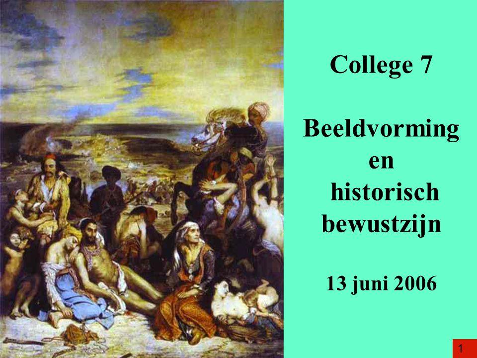 College 7 Beeldvorming en historisch bewustzijn 13 juni 2006
