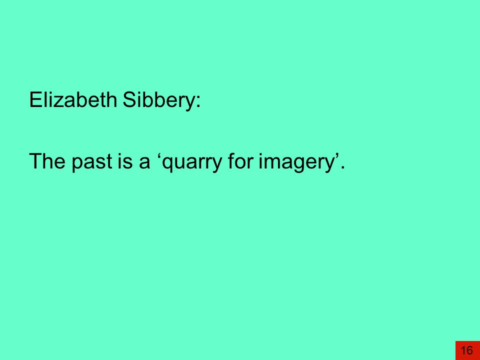 The past is a 'quarry for imagery'.