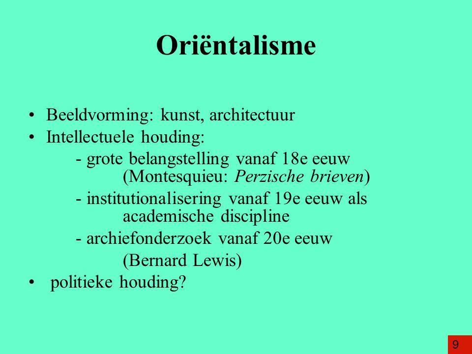 Oriëntalisme Beeldvorming: kunst, architectuur Intellectuele houding: