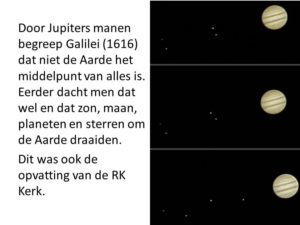 Door Jupiters manen begreep Galilei (1616) dat niet de Aarde het middelpunt van alles is. Eerder dacht men dat wel en dat zon, maan, planeten en sterren om de Aarde draaiden. Dit was ook de opvatting van de RK Kerk.