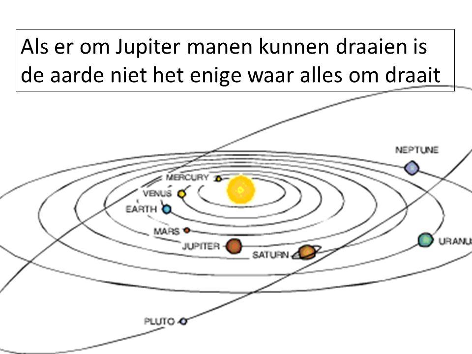 Als er om Jupiter manen kunnen draaien is de aarde niet het enige waar alles om draait