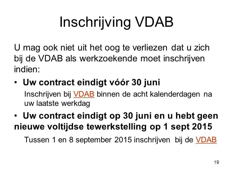 Inschrijving VDAB U mag ook niet uit het oog te verliezen dat u zich bij de VDAB als werkzoekende moet inschrijven indien: