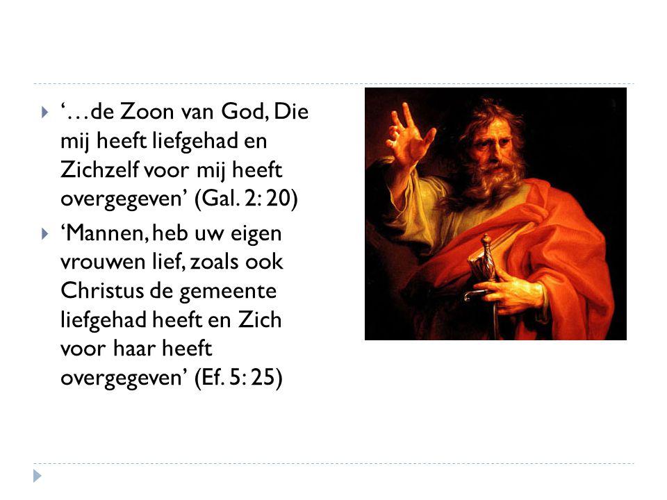 '…de Zoon van God, Die mij heeft liefgehad en Zichzelf voor mij heeft overgegeven' (Gal. 2: 20)