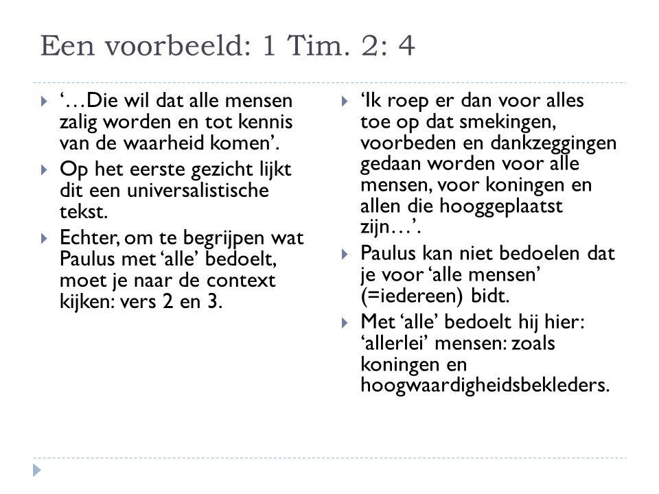 Een voorbeeld: 1 Tim. 2: 4 '…Die wil dat alle mensen zalig worden en tot kennis van de waarheid komen'.