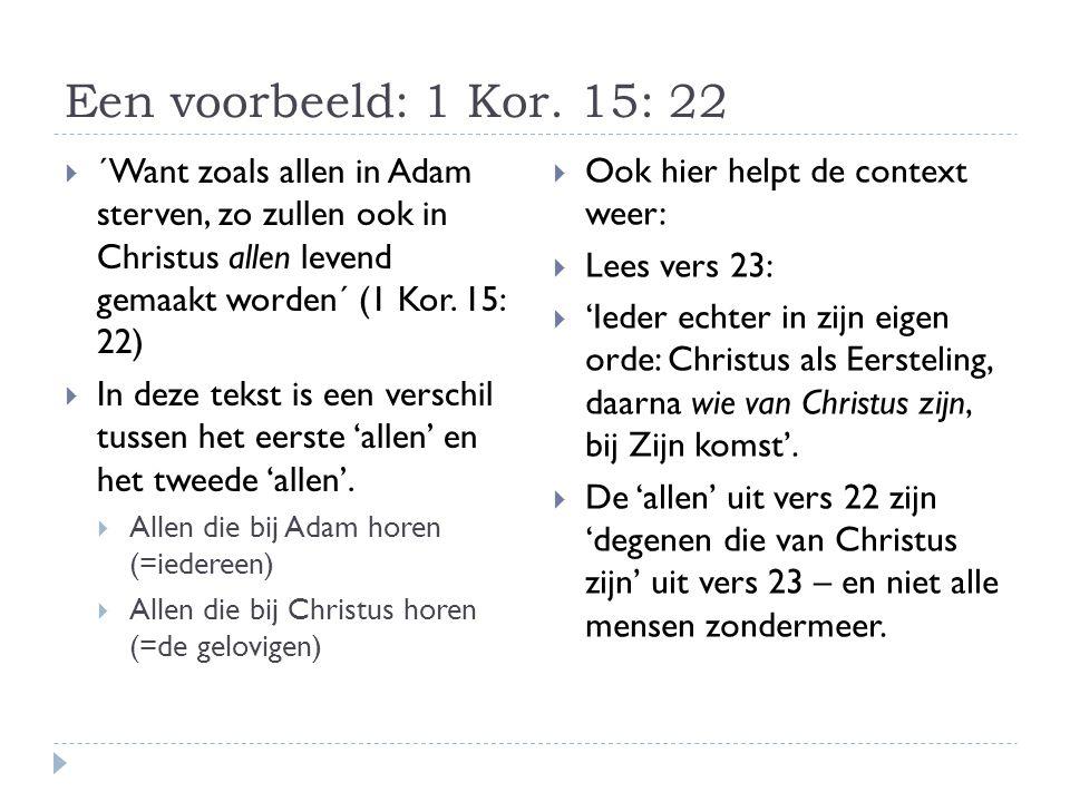 Een voorbeeld: 1 Kor. 15: 22 ´Want zoals allen in Adam sterven, zo zullen ook in Christus allen levend gemaakt worden´ (1 Kor. 15: 22)