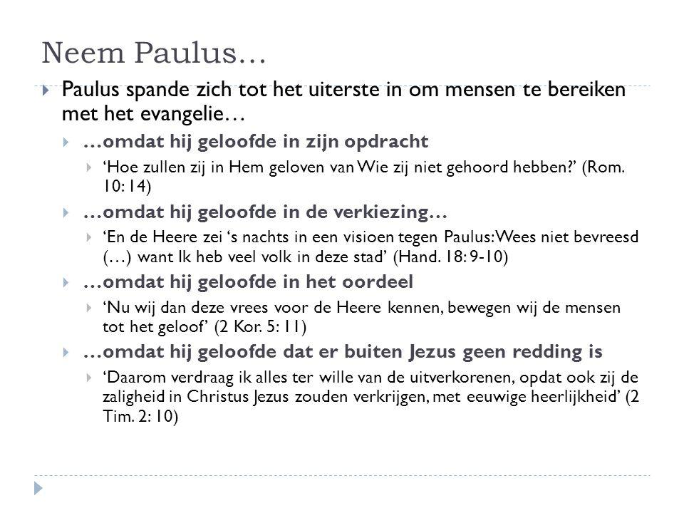 Neem Paulus… Paulus spande zich tot het uiterste in om mensen te bereiken met het evangelie… …omdat hij geloofde in zijn opdracht.
