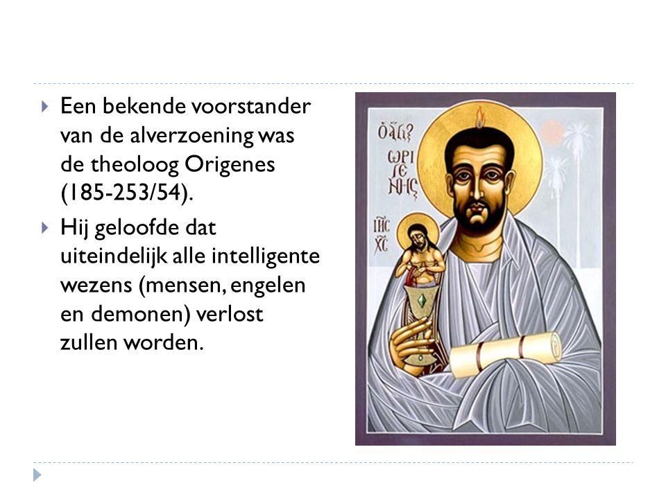 Een bekende voorstander van de alverzoening was de theoloog Origenes (185-253/54).
