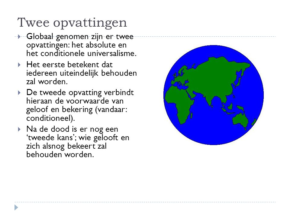 Twee opvattingen Globaal genomen zijn er twee opvattingen: het absolute en het conditionele universalisme.