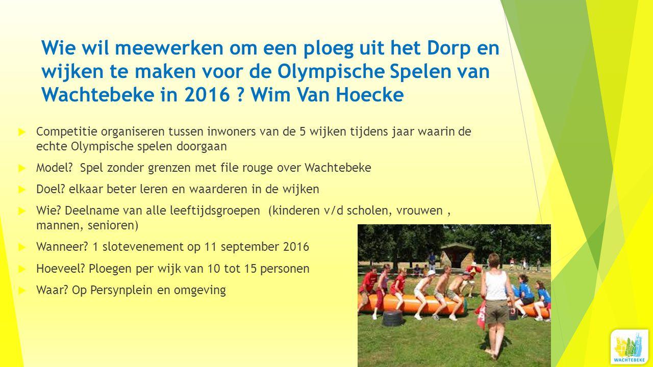 Wie wil meewerken om een ploeg uit het Dorp en wijken te maken voor de Olympische Spelen van Wachtebeke in 2016 Wim Van Hoecke